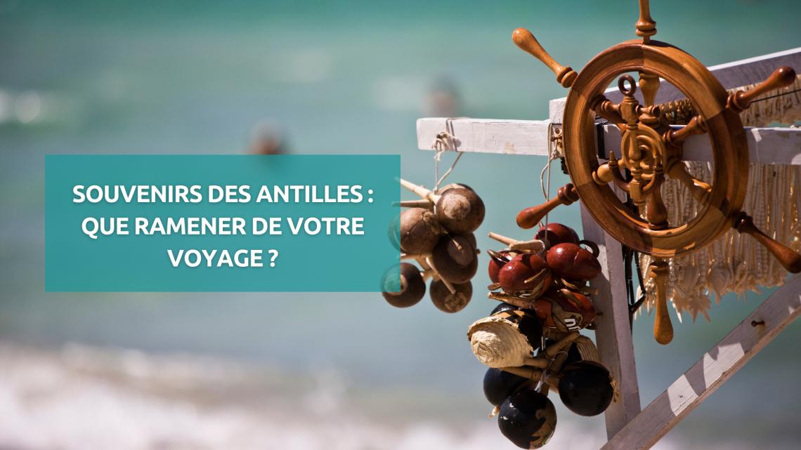 Souvenirs des Antilles : Que ramener de votre voyage ?