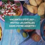 Été 2021 : invitez les Antilles dans votre assiette avec nos recettes antillaises !