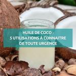 Huile de coco : 5 utilisations à connaître de toute urgence